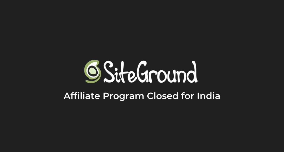 SiteGround Affiliate Program is Closing in India: All Details