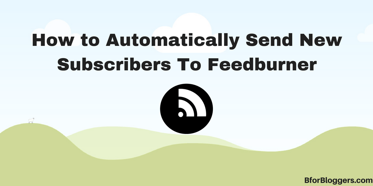 How to Automatically Send New Subscribers To Feedburner