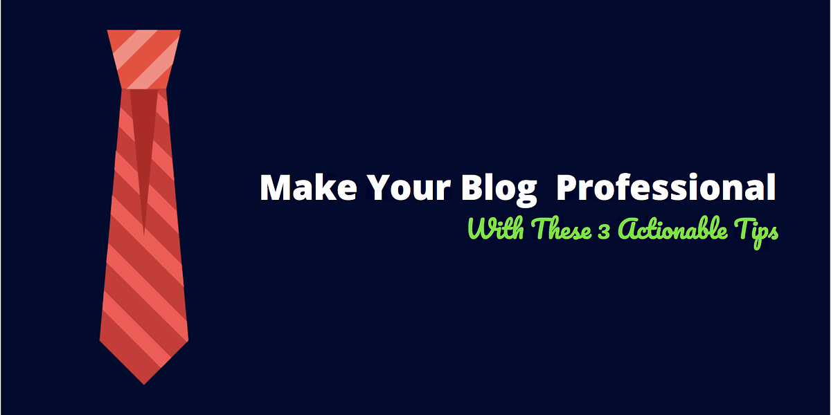 3 Simple Ways to Add Professionalism to Your Blog