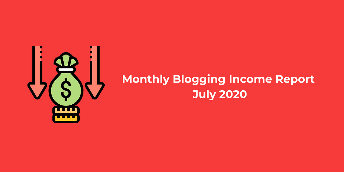 Monthly Blogging Income Report: July 2020