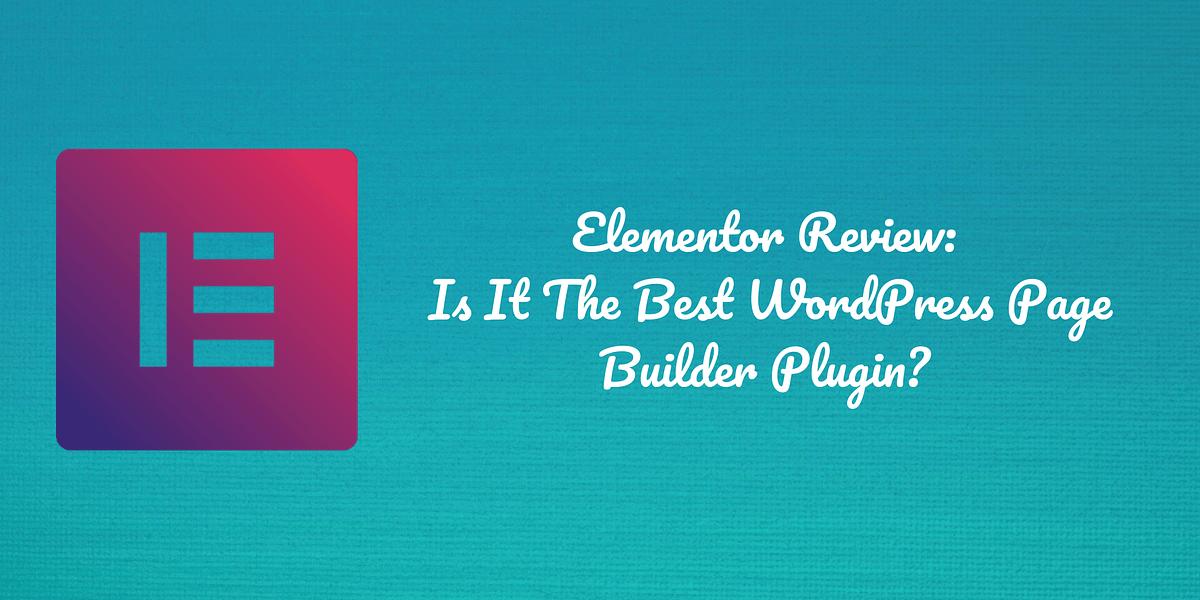 Elementor Review: Best WordPress Page Builder Plugin?