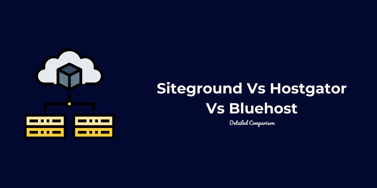Bluehost vs Hostgator vs Siteground WordPress Hosting: Detailed Comparison