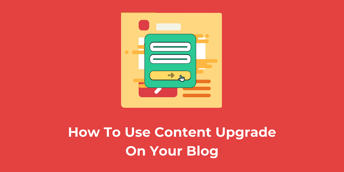 How to Use Content Upgrade On Your Blog & Build Your Email List