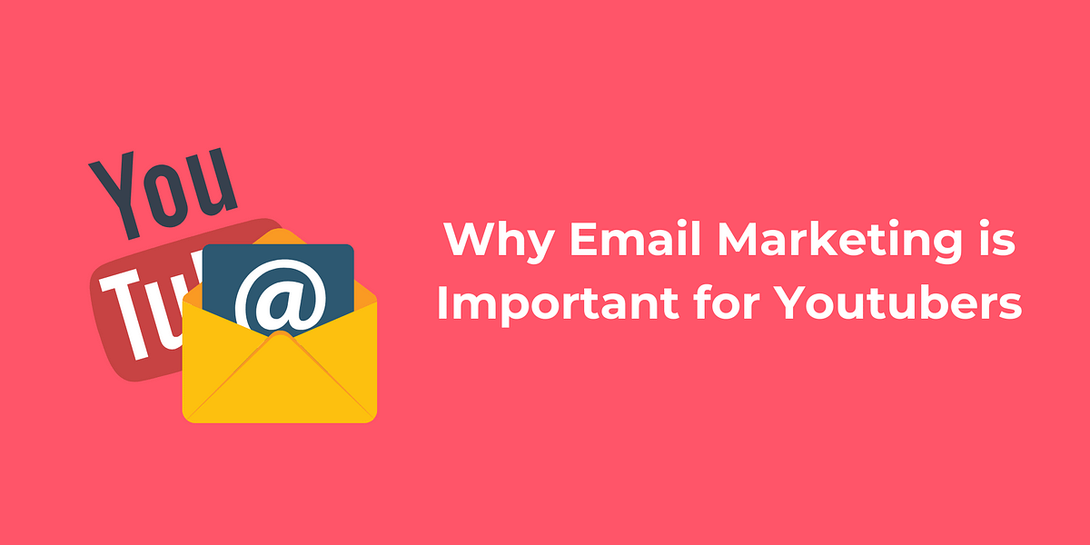 Why Email Marketing is Important for a YouTube Channel