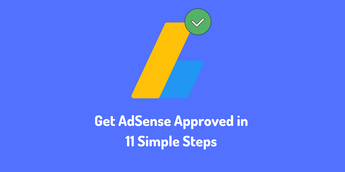 11 Simple Steps To Get Your AdSense Approved