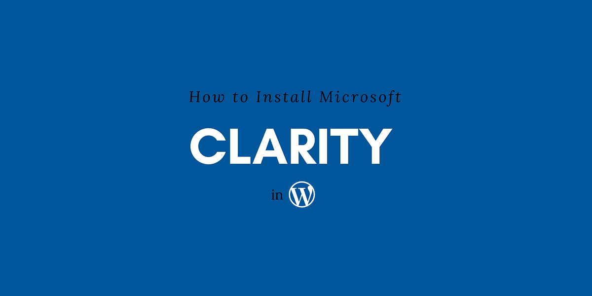 How to Install Microsoft Clarity Analytics/Heatmap in WordPress