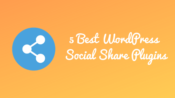 5 Best WordPress Plugins to Display Share Buttons on Blog Posts