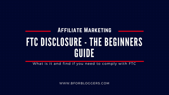 FTC Disclosure for Bloggers – Beginners Guide