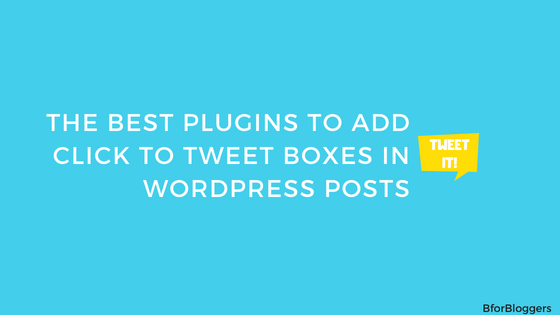 5 Best Plugins To Add Click To Tweet Box In WordPress