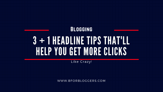 3 Quick Tips to Write Better Blog Headline