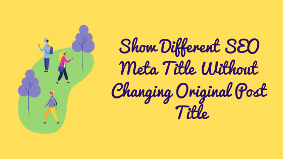 How To Change SEO Meta Title Without Changing Original Post Title