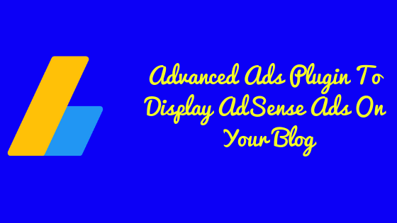 How To Use Advanced Ads Plugin To Display AdSense Ads On Your Blog