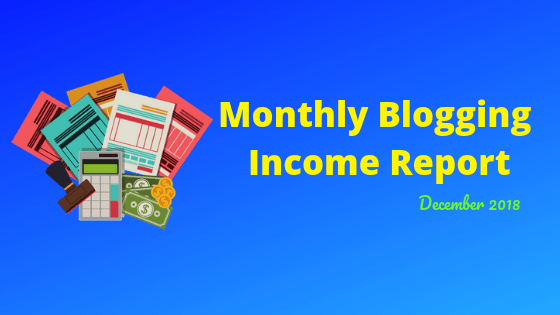 Monthly Blogging Income Report: December 2018