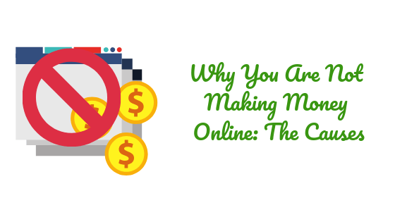 3+ Reasons Why You Are Not Making Money Online