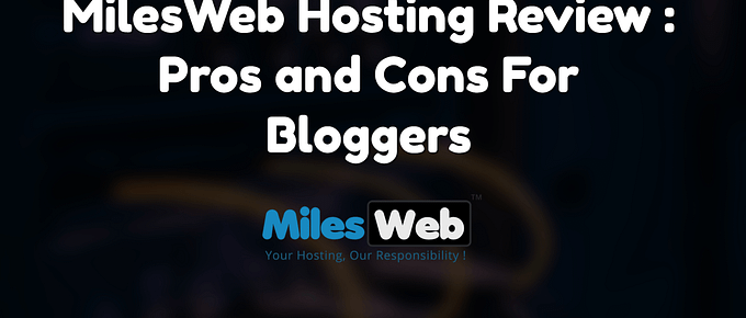 MilesWeb Hosting Review : Pros and Cons For Bloggers