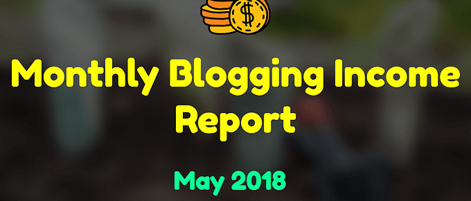 Monthly Blogging income report of may 2018